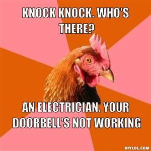 anti-joke-chicken-meme-generator-knock-knock-who-s-there-an-electrician-your-doorbell-s-not-working-928a8b1